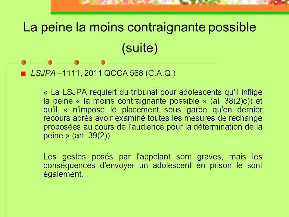 La peine la moins contraignante possible LSJPA -1113, 2011 QCCA 715 (C.A.Q.) Or, l'article 39 (9) de la loi l'obligeait à expliquer en quoi une peine