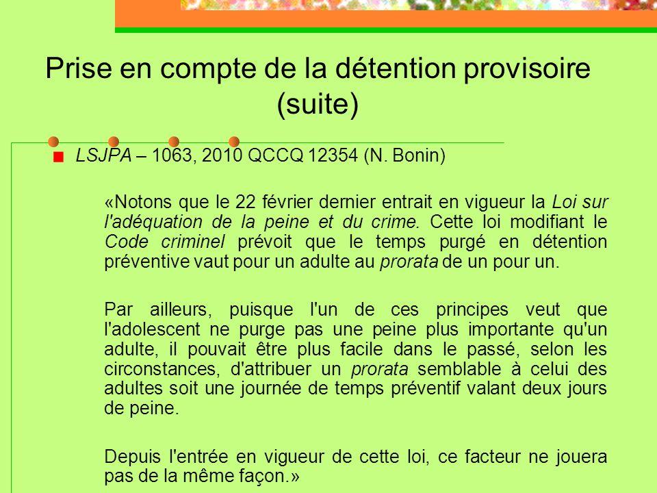 Prise en compte de la détention provisoire Règle générale: 1 pour 1 LSJPA – 1044, 2010 QCCA 2045 (C.A.Q.) L'appelant a été condamné à 18 mois de place