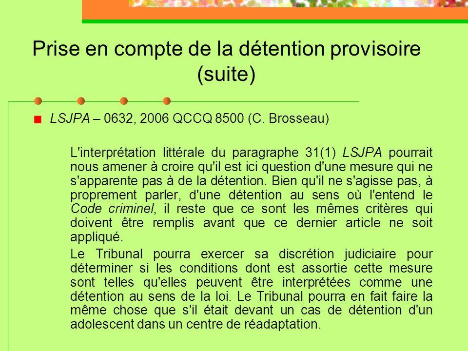 Prise en compte de la détention provisoire (suite) LSJPA – 1063, 2010 QCCQ 12354 (N. Bonin) «Notons que le 22 février dernier entrait en vigueur la Lo