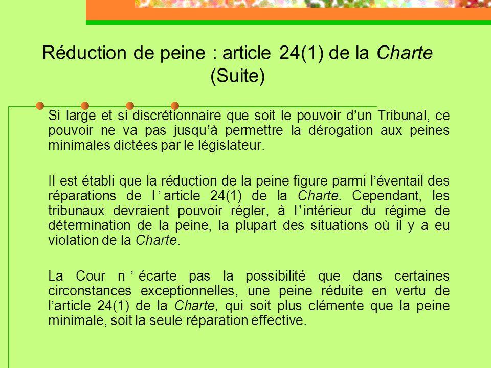 Réduction de peine : article 24(1) de la Charte R. c. Nasogaluak, 2010 CSC 6 Il se peut quun tribunal soit justifié de prendre en considération une vi