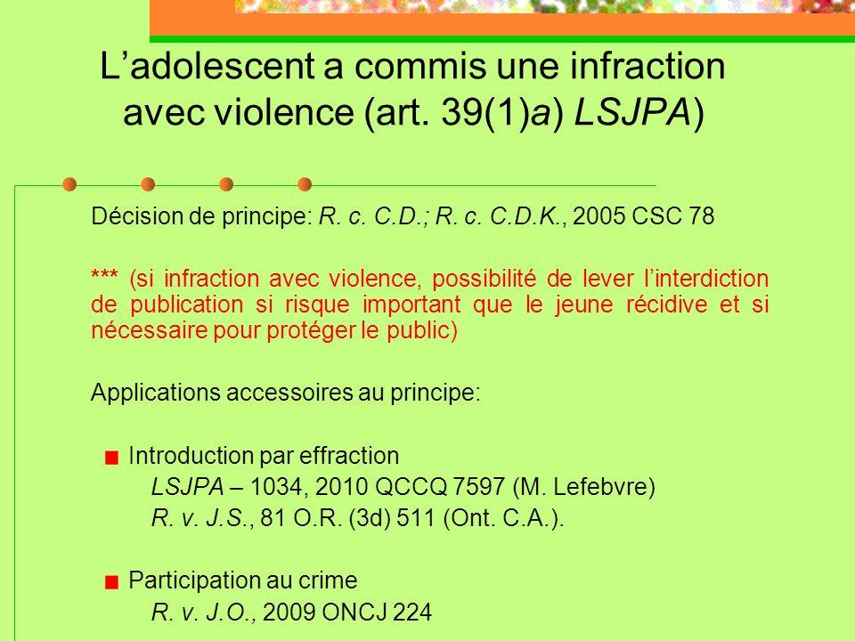 Peines donnant ouverture au placement sous garde et surveillance Ladolescent a commis une infraction avec violence (art. 39(1)a) LSJPA) *** Ladolescen
