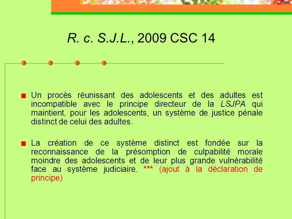 Cour Suprême du Canada R. c. S.J.L., 2009 CSC 14 *** R. c. L.T.H., 2008 CSC 49 R. c. S.A.C., 2008 CSC 47 R. c. D.B., 2008 CSC 25 *** R. c. B.W.P.; R.