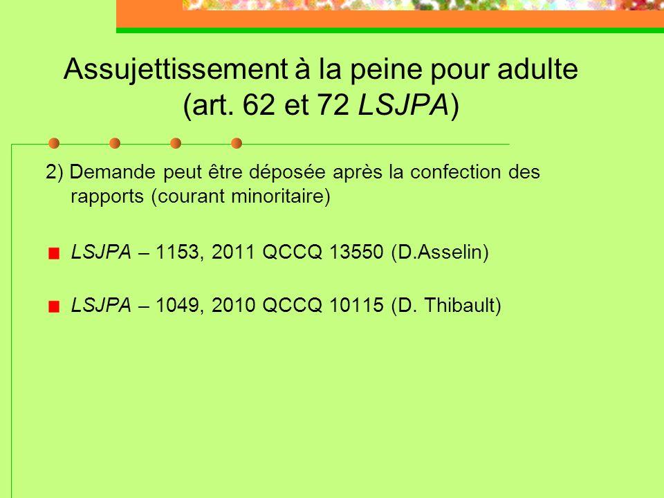 Assujettissement à la peine pour adulte (art. 62 et 72 LSJPA) LSJPA – 0617, 2006 QCCQ 369 (R. Proulx) La qualification est une mesure d'exclusion de l