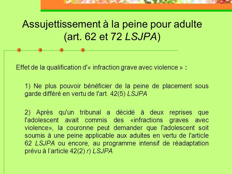 Assujettissement à la peine pour adulte (art. 62 et 72 LSJPA) 2) Demande peut être déposée après la confection des rapports (courant minoritaire) LSJP