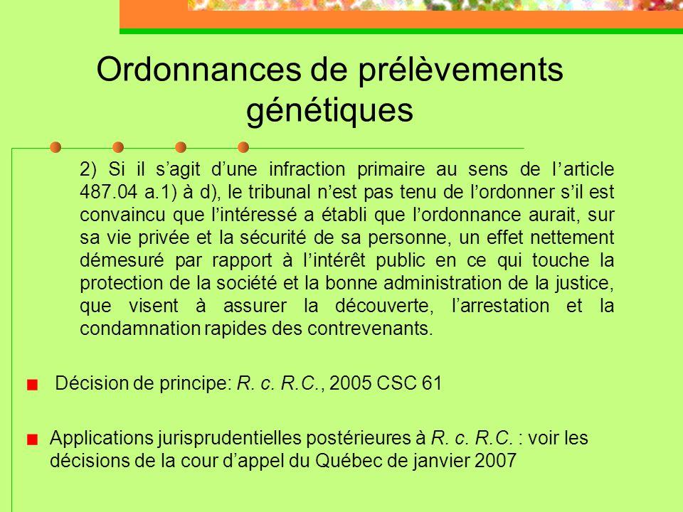 Ordonnances de prélèvements génétiques 1) Sil sagit dune infraction dites «super primaires » au sens de lalinéa a) de larticle 487.04, le Tribunal doi