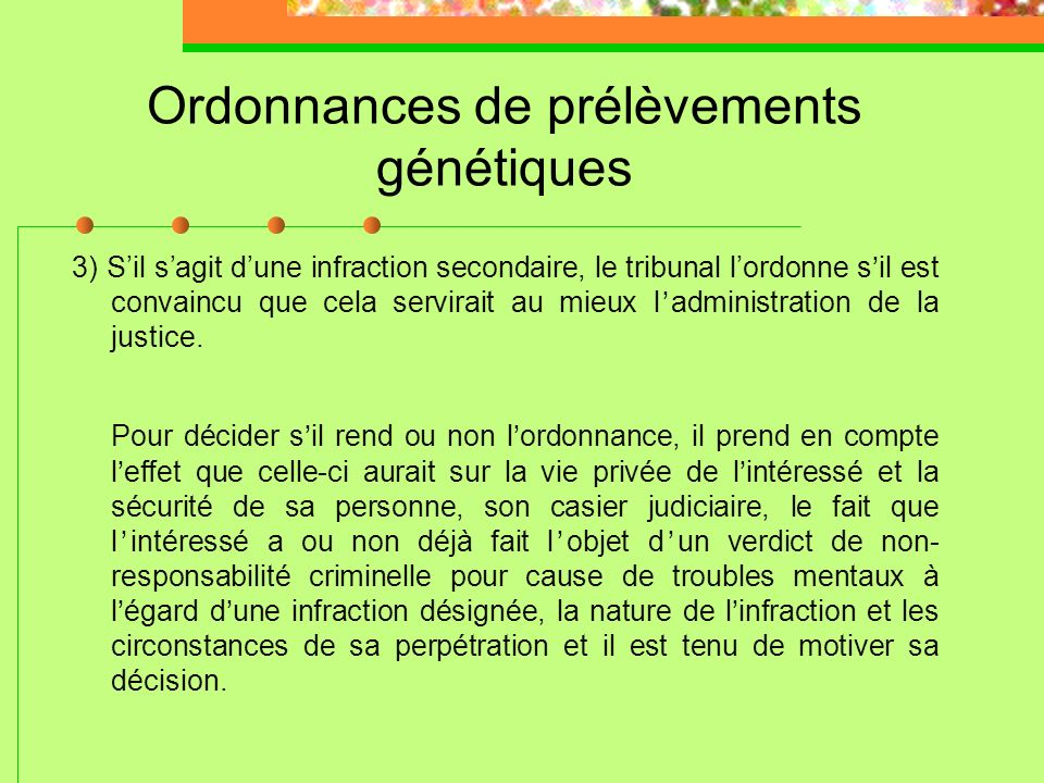 Ordonnances de prélèvements génétiques 2) Si il sagit dune infraction primaire au sens de larticle 487.04 a.1) à d), le tribunal nest pas tenu de lord