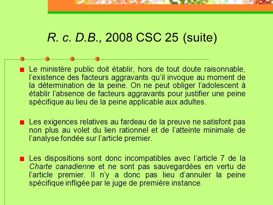 R. c. D.B., 2008 CSC 25 Les adolescents ont une présomption de culpabilité morale moins élevée découlant du fait de leur âge, les rendant plus vulnéra