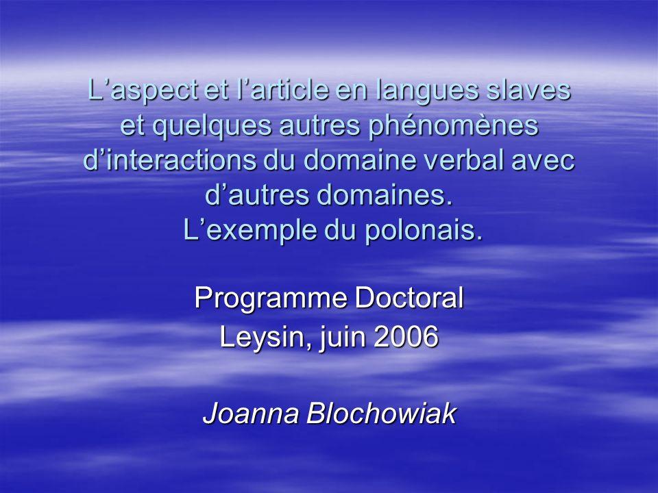 Laspect et larticle en langues slaves et quelques autres phénomènes dinteractions du domaine verbal avec dautres domaines.