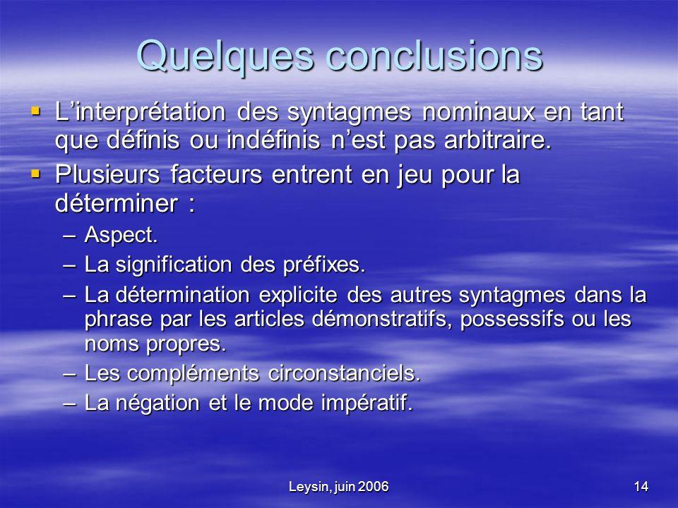 Leysin, juin 200614 Quelques conclusions Linterprétation des syntagmes nominaux en tant que définis ou indéfinis nest pas arbitraire.