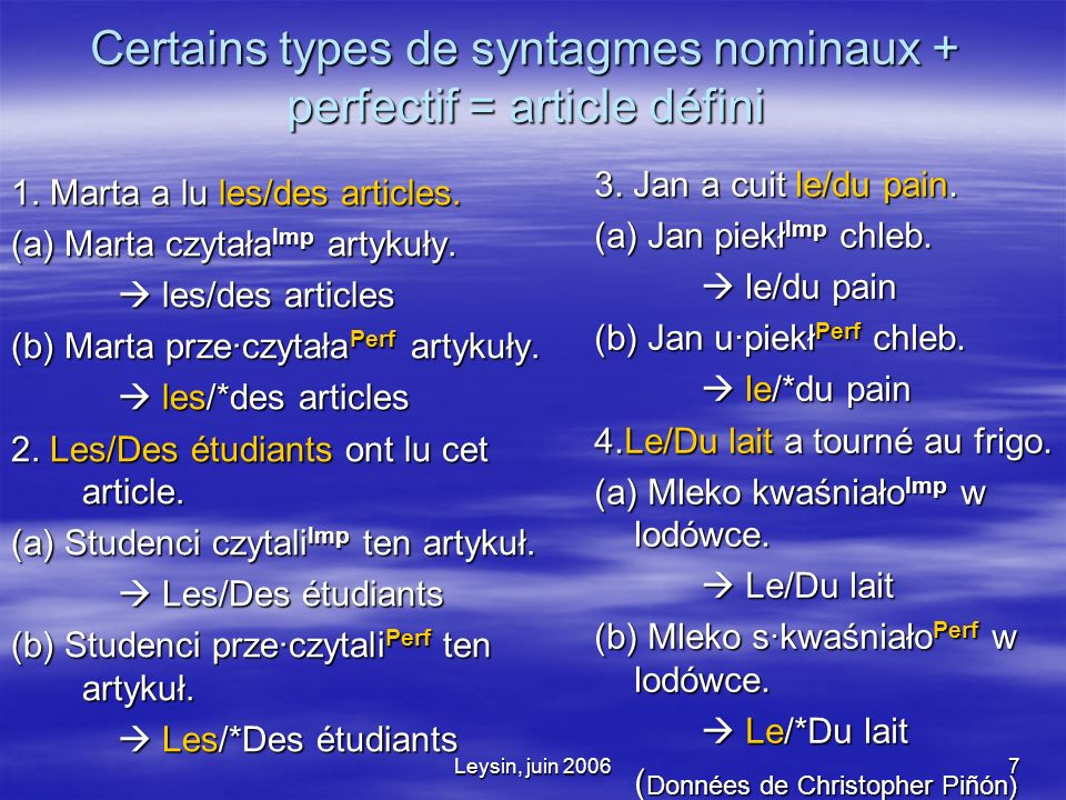 Leysin, juin 20067 Certains types de syntagmes nominaux + perfectif = article défini 1.