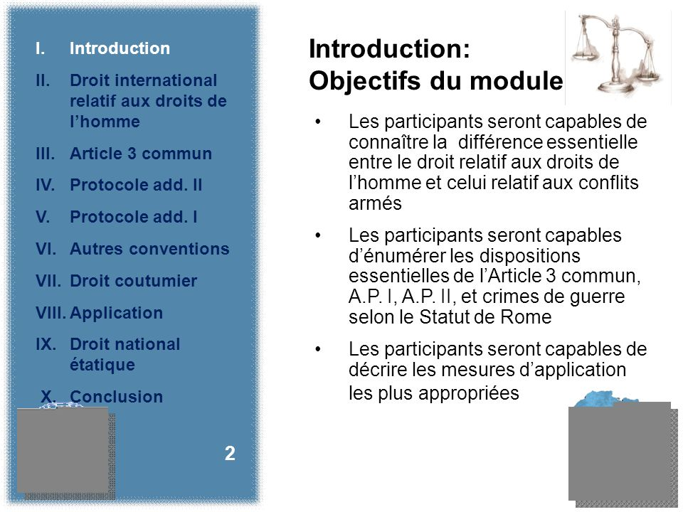 2 I.Introduction II.Droit international relatif aux droits de lhomme III. Article 3 commun IV. Protocole add. II V.Protocole add. I VI.Autres conventi