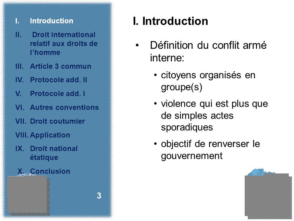 I. Introduction Définition du conflit armé interne: citoyens organisés en groupe(s) violence qui est plus que de simples actes sporadiques objectif de