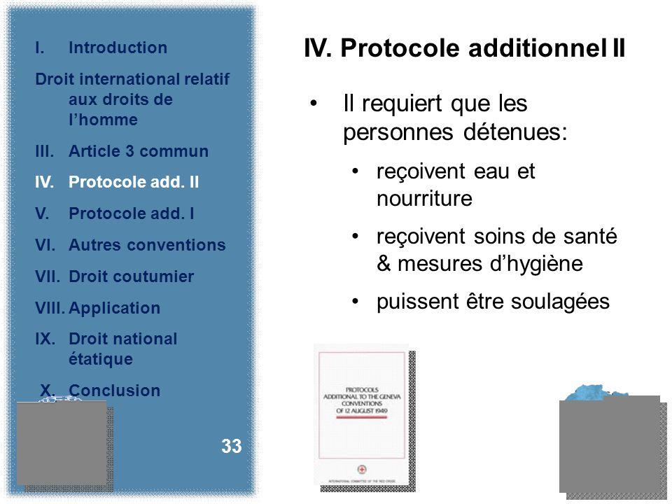 IV. Protocole additionnel II Il requiert que les personnes détenues: reçoivent eau et nourriture reçoivent soins de santé & mesures dhygiène puissent