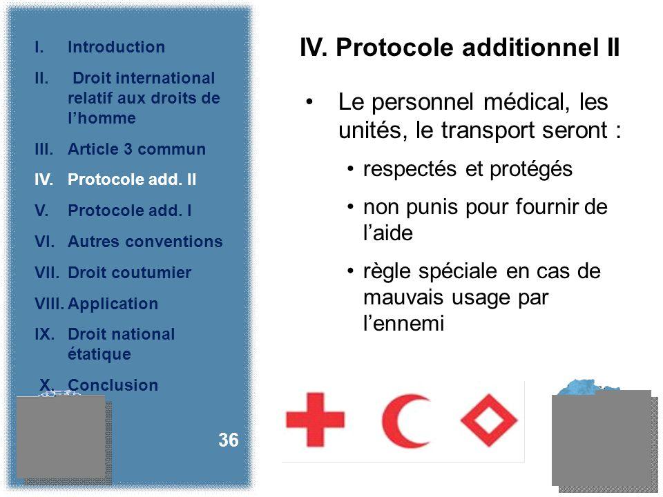 IV. Protocole additionnel II Le personnel médical, les unités, le transport seront : respectés et protégés non punis pour fournir de laide règle spéci