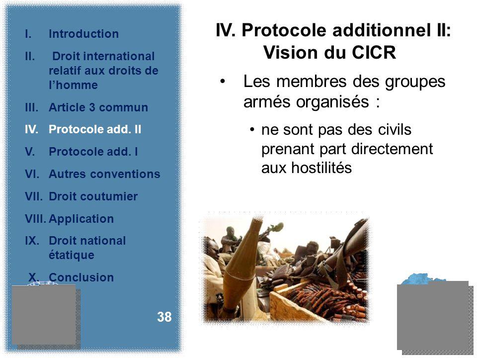 IV. Protocole additionnel II: Vision du CICR Les membres des groupes armés organisés : ne sont pas des civils prenant part directement aux hostilités