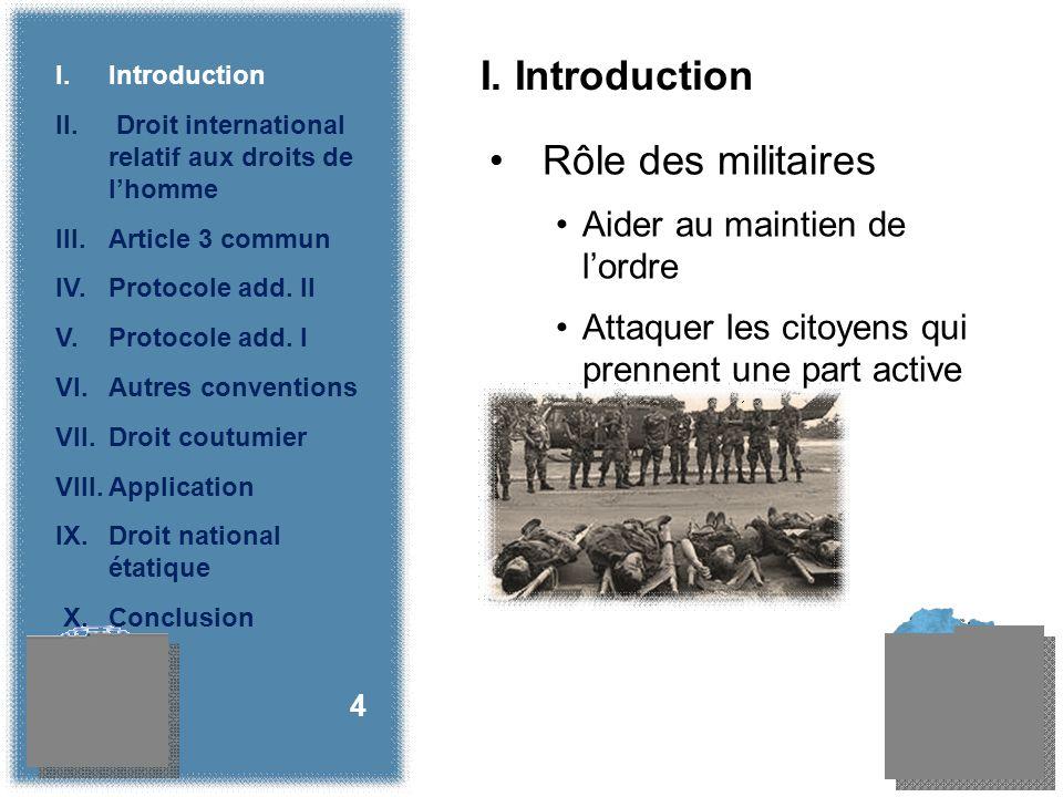 I. Introduction Rôle des militaires Aider au maintien de lordre Attaquer les citoyens qui prennent une part active aux hostilités 4 I.Introduction II.