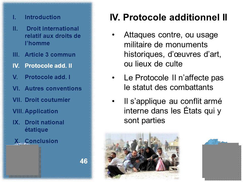 IV. Protocole additionnel II Attaques contre, ou usage militaire de monuments historiques, dœuvres dart, ou lieux de culte Le Protocole II naffecte pa