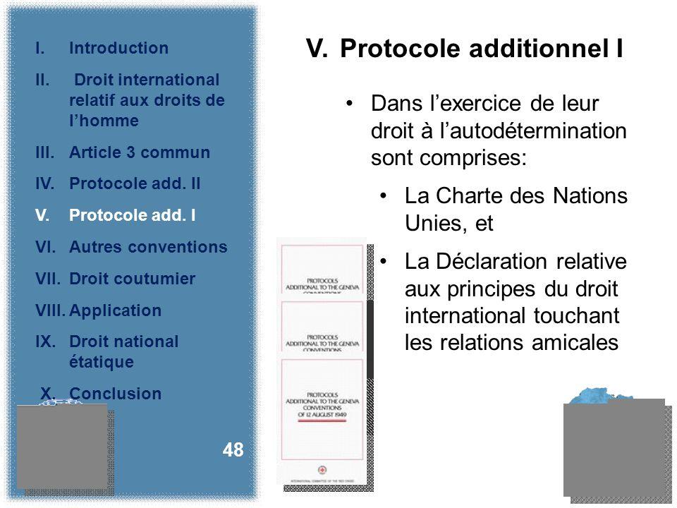 V. Protocole additionnel I Dans lexercice de leur droit à lautodétermination sont comprises: La Charte des Nations Unies, et La Déclaration relative a