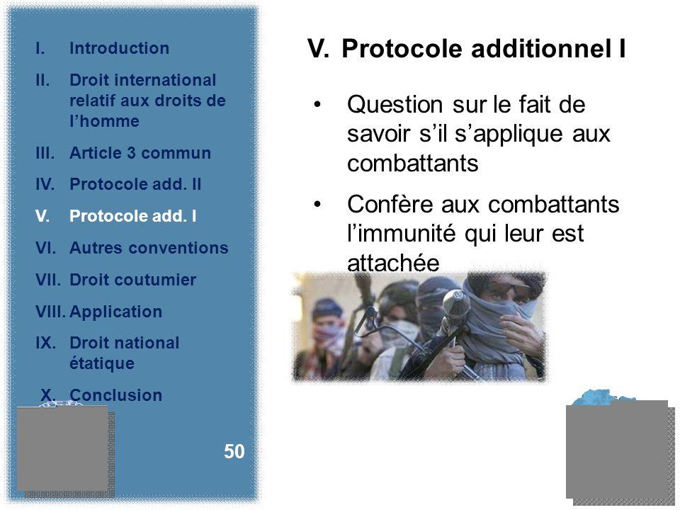 V. Protocole additionnel I Question sur le fait de savoir sil sapplique aux combattants Confère aux combattants limmunité qui leur est attachée 50 I.I