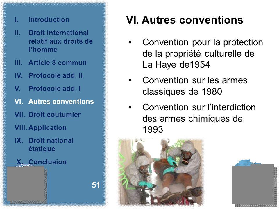 VI. Autres conventions Convention pour la protection de la propriété culturelle de La Haye de1954 Convention sur les armes classiques de 1980 Conventi