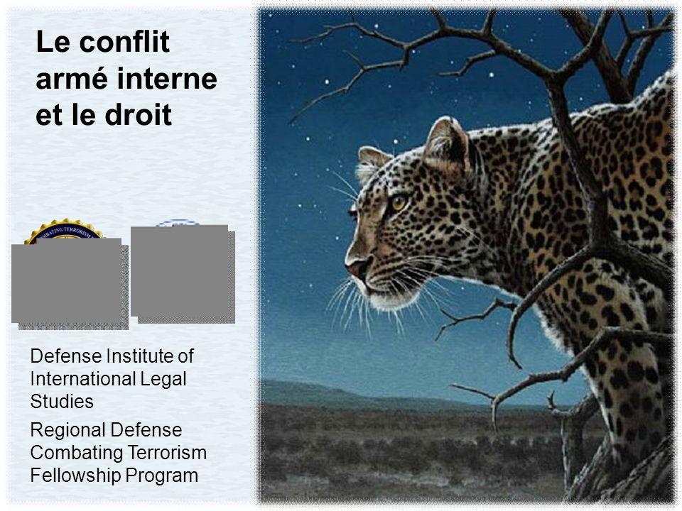 Le conflit armé interne et le droit Defense Institute of International Legal Studies Regional Defense Combating Terrorism Fellowship Program
