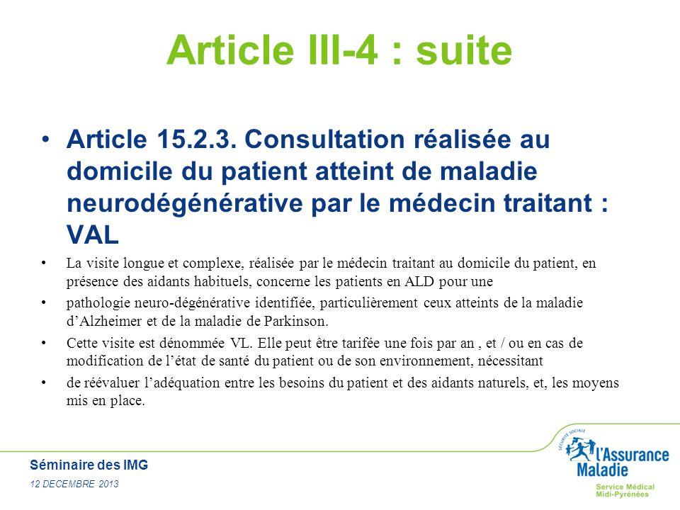Séminaire des IMG 12 DECEMBRE 2013 Article III-4 : suite Article 15.2.3. Consultation réalisée au domicile du patient atteint de maladie neurodégénéra