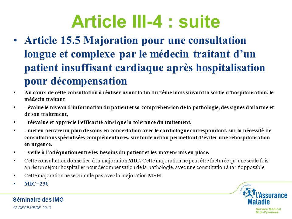 Séminaire des IMG 12 DECEMBRE 2013 Article III-4 : suite Article 15.5 Majoration pour une consultation longue et complexe par le médecin traitant dun