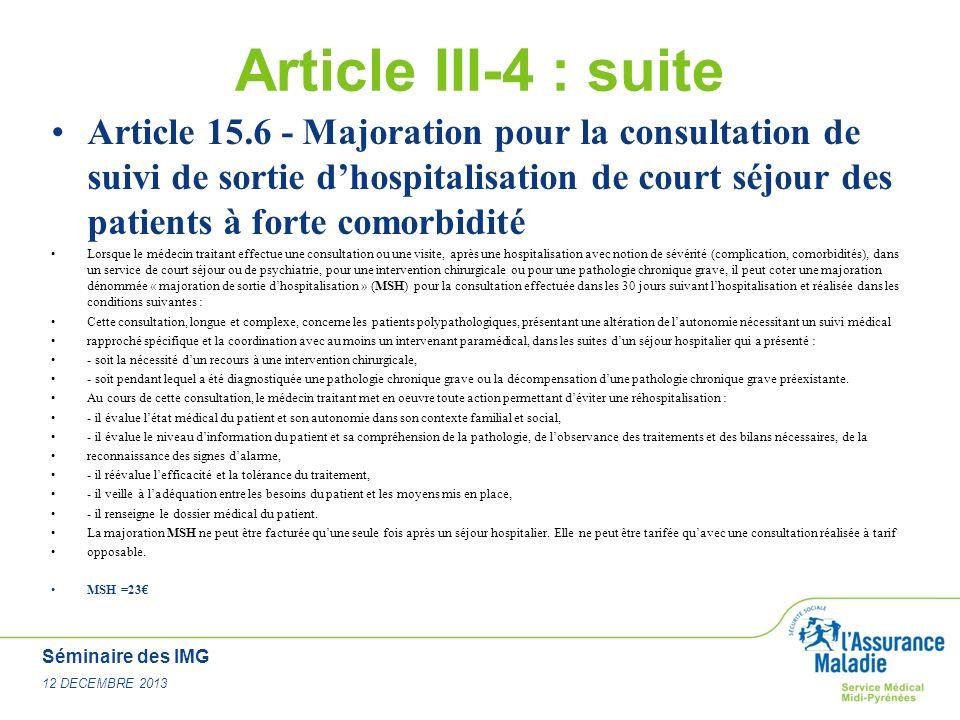 Séminaire des IMG 12 DECEMBRE 2013 Article III-4 : suite Article 15.6 - Majoration pour la consultation de suivi de sortie dhospitalisation de court s
