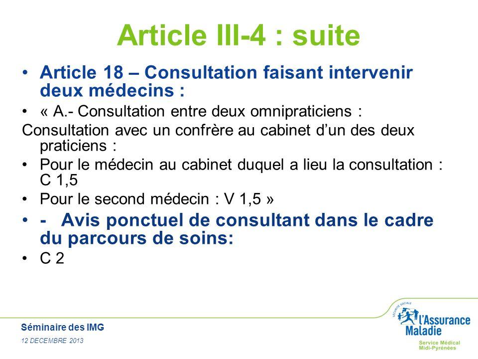 Séminaire des IMG 12 DECEMBRE 2013 Article III-4 : suite Article 18 – Consultation faisant intervenir deux médecins : « A.- Consultation entre deux om