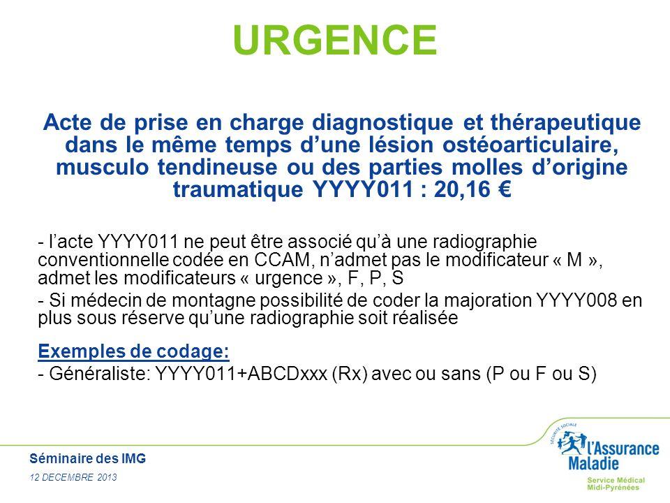 Séminaire des IMG 12 DECEMBRE 2013 URGENCE Acte de prise en charge diagnostique et thérapeutique dans le même temps dune lésion ostéoarticulaire, musc