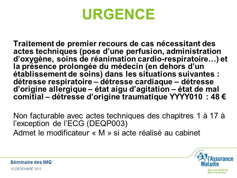 Séminaire des IMG 12 DECEMBRE 2013 URGENCE Traitement de premier recours de cas nécessitant des actes techniques (pose dune perfusion, administration