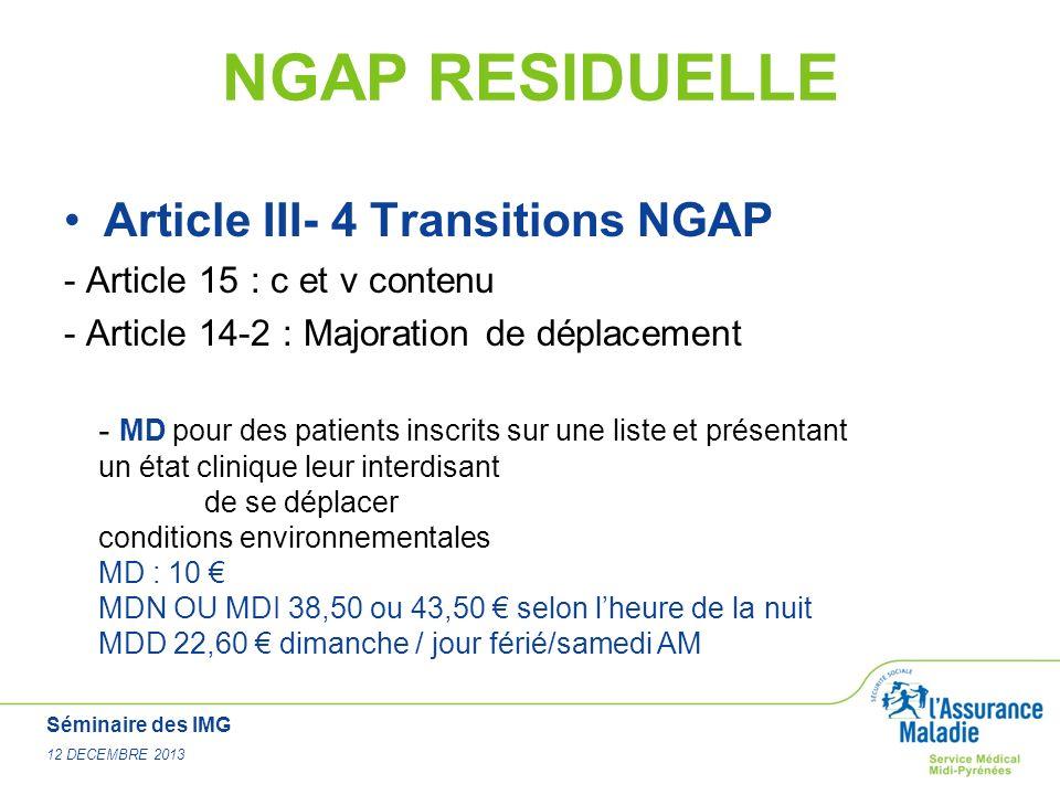 Séminaire des IMG 12 DECEMBRE 2013 NGAP RESIDUELLE Article III- 4 Transitions NGAP - Article 15 : c et v contenu - Article 14-2 : Majoration de déplac