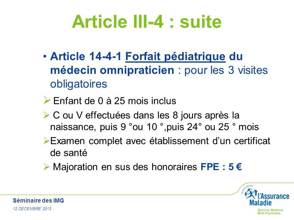 Séminaire des IMG 12 DECEMBRE 2013 Article III-4 : suite Article 14-4-1 Forfait pédiatrique du médecin omnipraticien : pour les 3 visites obligatoires