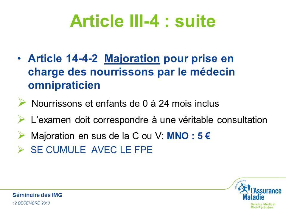 Séminaire des IMG 12 DECEMBRE 2013 Article III-4 : suite Article 14-4-2 Majoration pour prise en charge des nourrissons par le médecin omnipraticien N