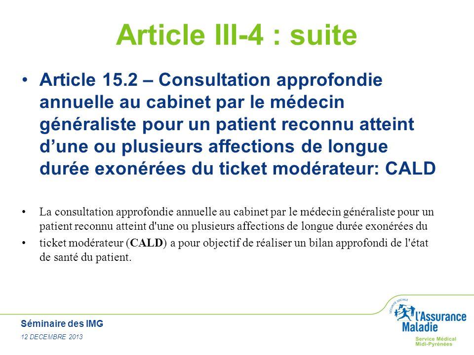 Séminaire des IMG 12 DECEMBRE 2013 Article III-4 : suite Article 15.2 – Consultation approfondie annuelle au cabinet par le médecin généraliste pour u