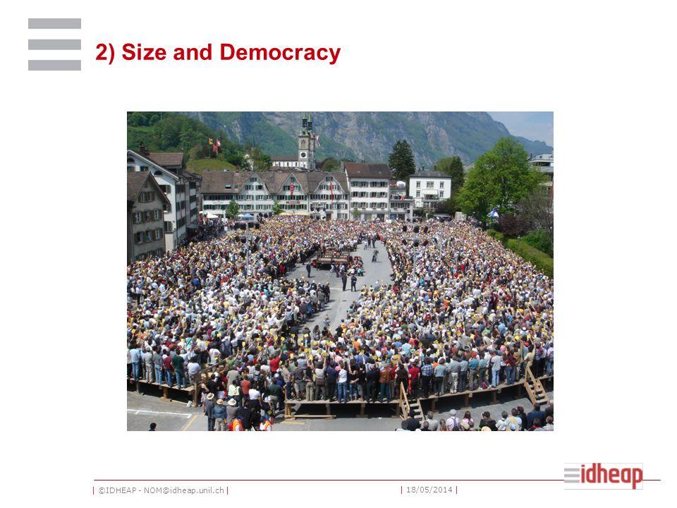| ©IDHEAP - NOM@idheap.unil.ch | | 18/05/2014 | 2) Size and Democracy