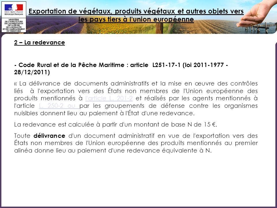 Exportation de végétaux, produits végétaux et autres objets vers les pays tiers à l'union européenne 2 – La redevance - Code Rural et de la Pêche Mari