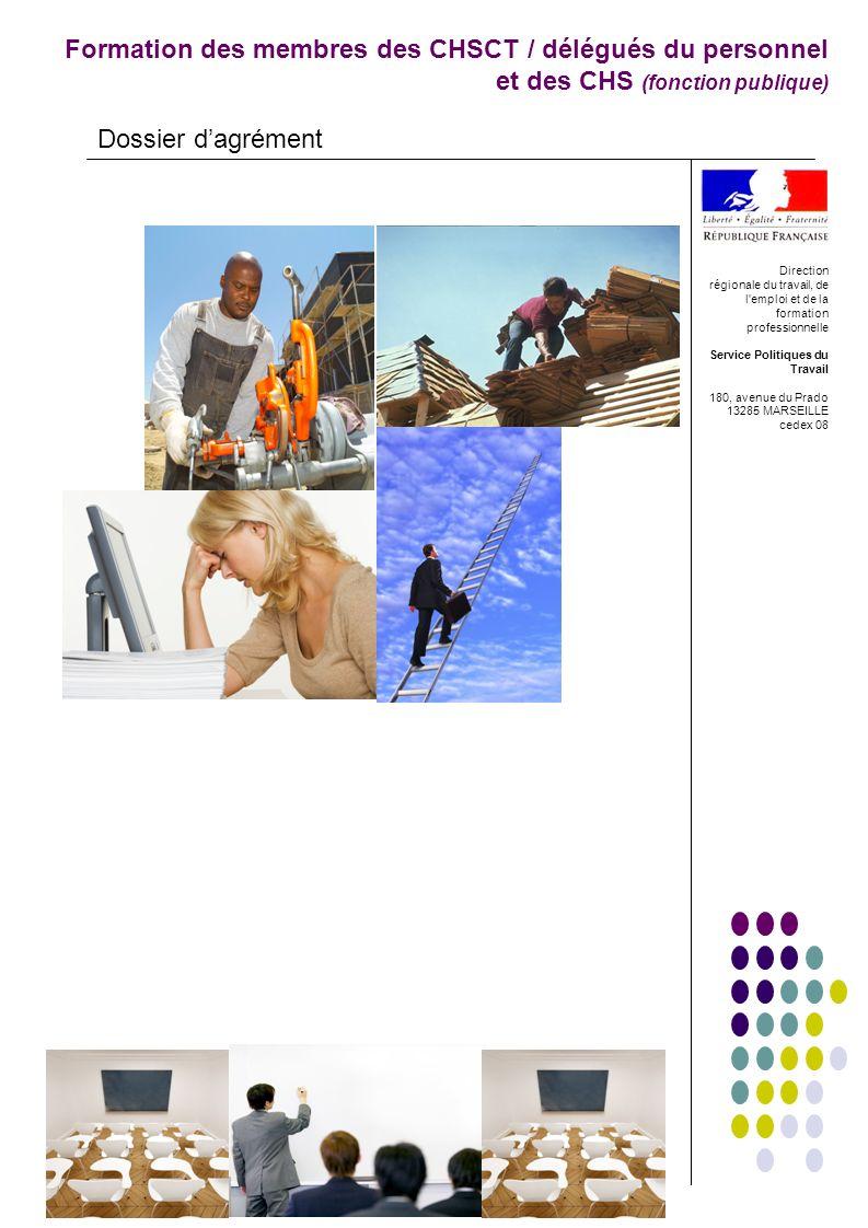 Formation des membres des CHSCT / délégués du personnel et des CHS (fonction publique) Dossier dagrément Direction régionale du travail, de l'emploi e