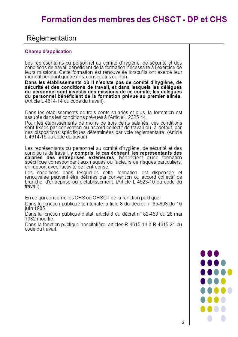 Formation des membres des CHSCT - DP et CHS Charge financière La charge financière de la formation des représentants du personnel au comité d hygiène, de sécurité et des conditions de travail incombe à l employeur dans des conditions et limites déterminées par voie réglementaire.
