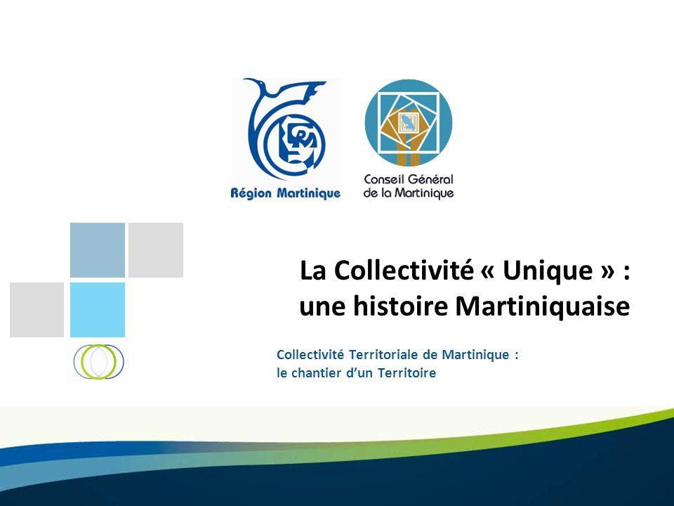 La Collectivité « Unique » : une histoire Martiniquaise Collectivité Territoriale de Martinique : le chantier dun Territoire