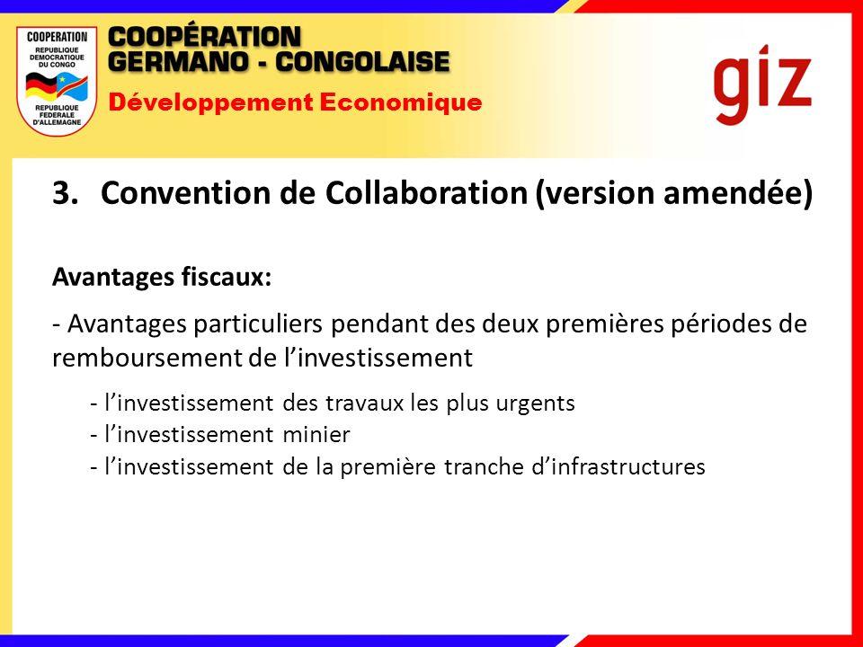 Développement Economique 3.Convention de Collaboration (version amendée) Avantages fiscaux: - Avantages particuliers pendant des deux premières périodes de remboursement de linvestissement - linvestissement des travaux les plus urgents - linvestissement minier - linvestissement de la première tranche dinfrastructures