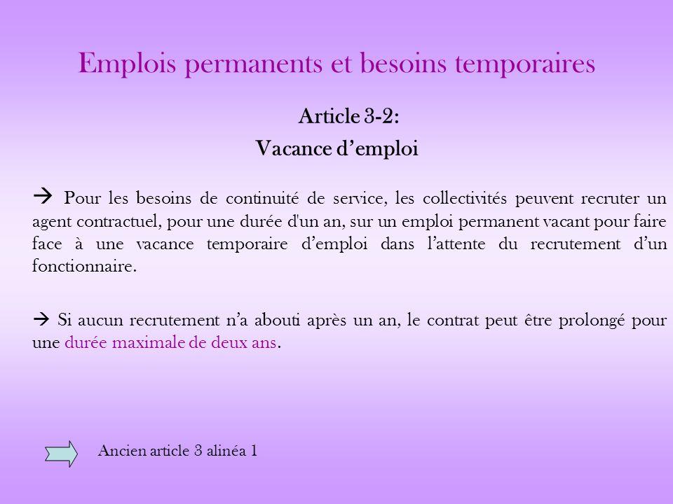 Emplois permanents et besoins temporaires Article 3-2: Vacance demploi Pour les besoins de continuité de service, les collectivités peuvent recruter u