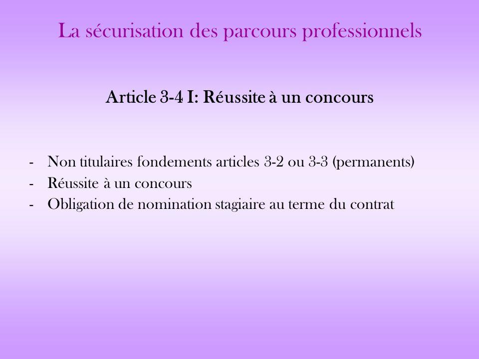 La sécurisation des parcours professionnels Article 3-4 I: Réussite à un concours -Non titulaires fondements articles 3-2 ou 3-3 (permanents) -Réussit