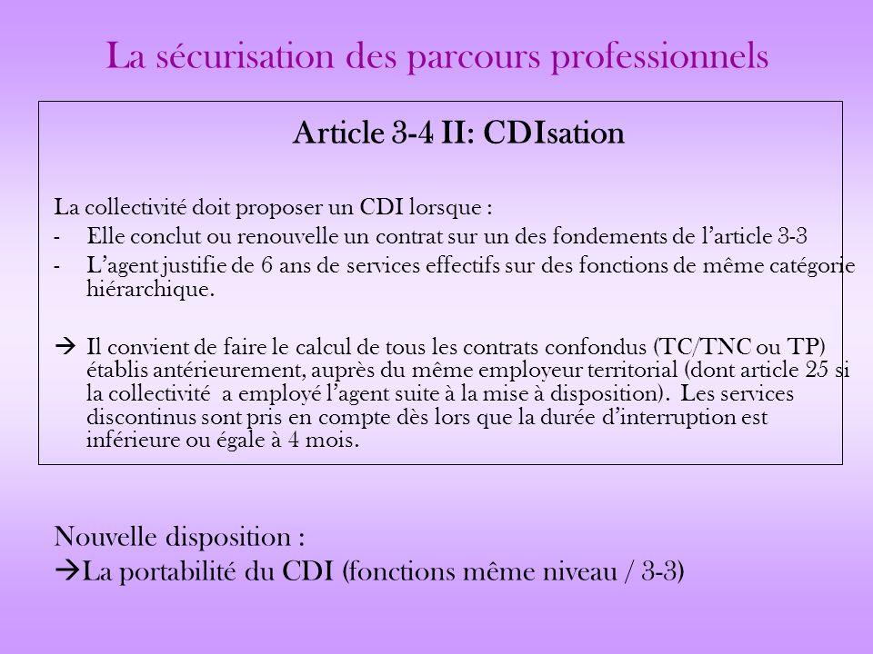 La sécurisation des parcours professionnels Article 3-4 II: CDIsation La collectivité doit proposer un CDI lorsque : -Elle conclut ou renouvelle un co