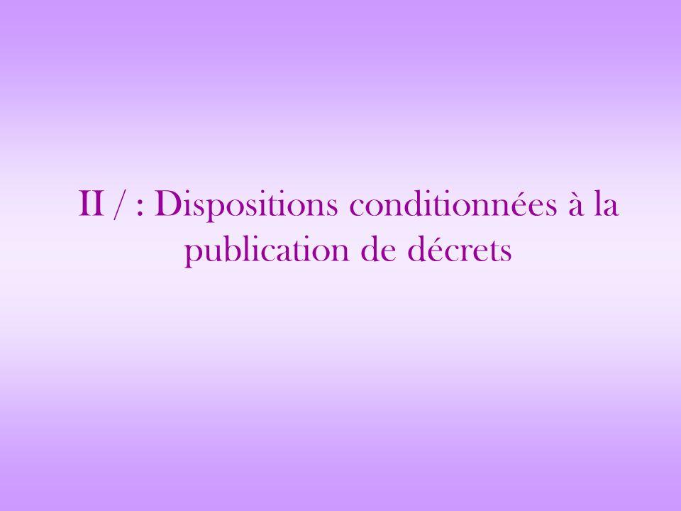 II / : Dispositions conditionnées à la publication de décrets
