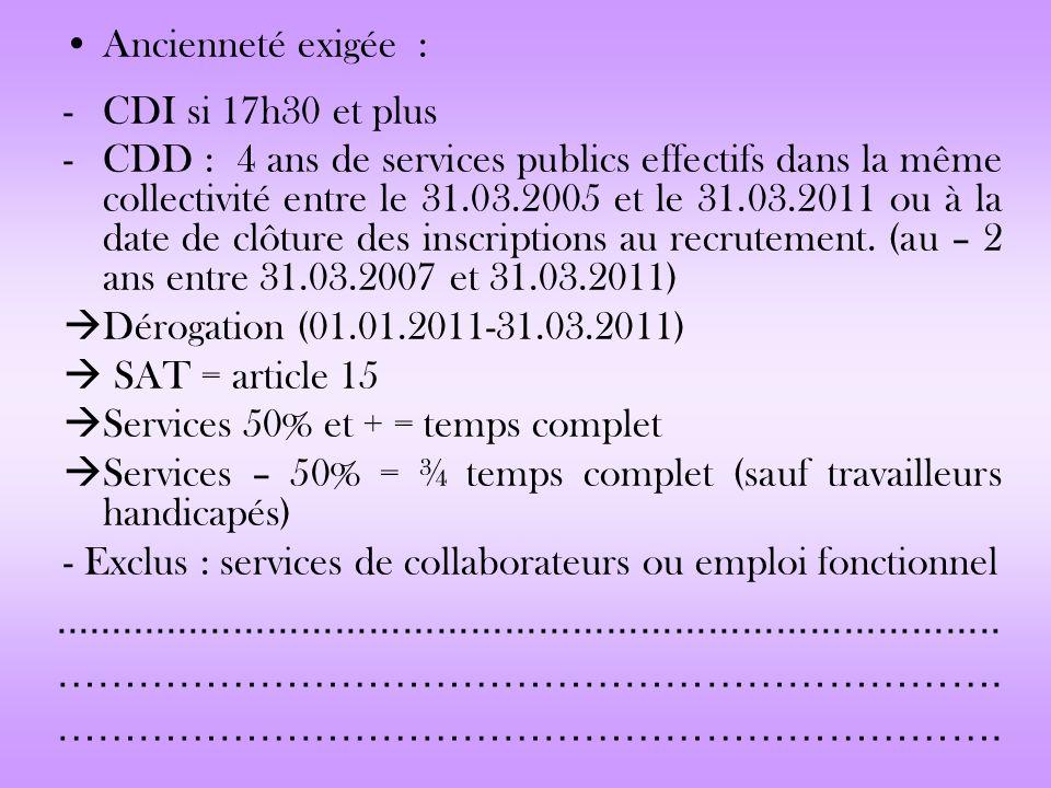Ancienneté exigée : -CDI si 17h30 et plus -CDD : 4 ans de services publics effectifs dans la même collectivité entre le 31.03.2005 et le 31.03.2011 ou