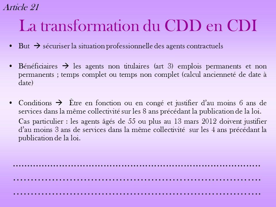 La transformation du CDD en CDI But sécuriser la situation professionnelle des agents contractuels Bénéficiaires les agents non titulaires (art 3) emp