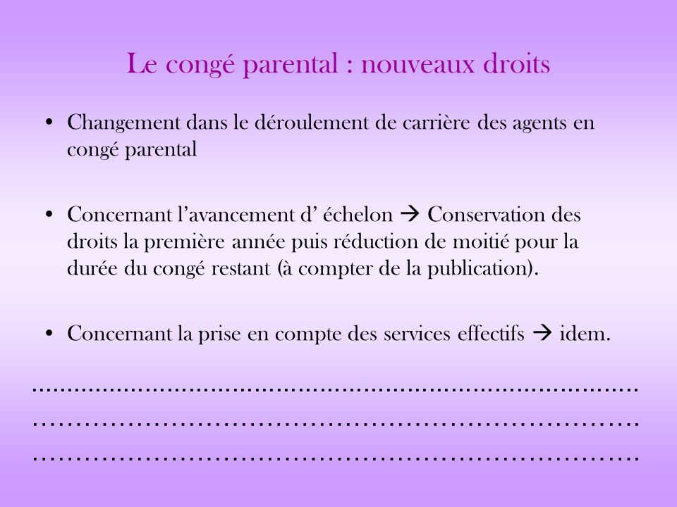 Le congé parental : nouveaux droits Changement dans le déroulement de carrière des agents en congé parental Concernant lavancement d échelon Conservat