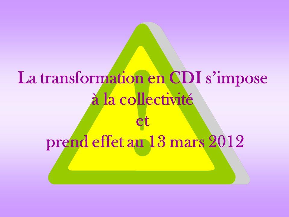 La transformation en CDI simpose à la collectivité et prend effet au 13 mars 2012