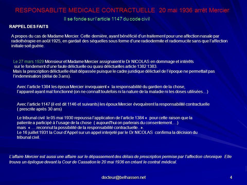 docteur@belhassen.net 4 RESPONSABLITE MEDICALE CONTRACTUELLE 20 mai 1936 arrêt Mercier Il se fonde sur larticle 1147 du code civil A propos du cas de
